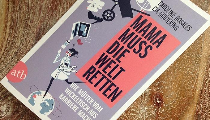 Buch für Karrieremamas: Mama muss die Welt retten